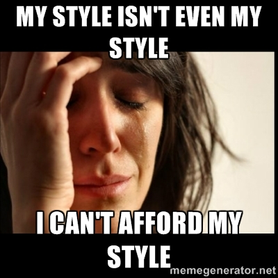i cant afford my style