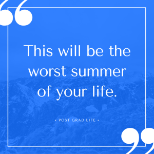 This will be the worst summer of your life.